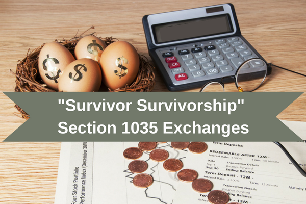 Survivor Survivorship Life Insurance Section 1035 Exchanges