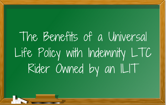 Universal Life Policy With Indemnity LTC Rider Owned  By An ILIT